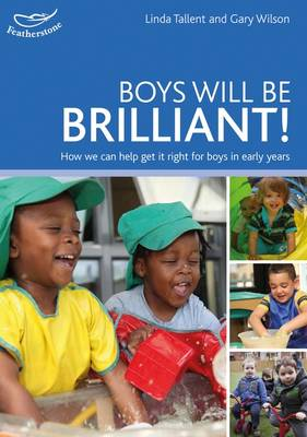 Tallent, Linda, Wilson, Gary - Boys Will be Brilliant!: How We Can Get it Right for Boys in Early Years - 9781472924032 - V9781472924032