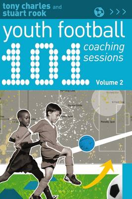 Charles, Tony, Rook, Stuart - 101 Youth Football Coaching Sessions: Volume 2 - 9781472935786 - V9781472935786