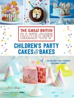 Rigg, Annie - Great British Bake Off: Children's Party Cakes & Bakes - 9781473615649 - 9781473615649