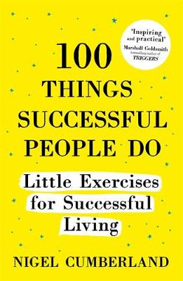 Cumberland, Nigel - 100 Things Successful People Do: Habits, Mindsets and Activities for Creating Your Own Success Story - 9781473635050 - V9781473635050