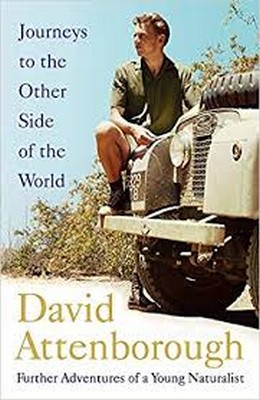 Attenborough, Sir David - Journeys to the Other Side of the World: further adventures of a young naturalist - 9781473666641 - V9781473666641