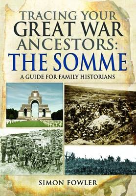 Fowler, Simon - Tracing Your Great War Ancestors: The Somme: A Guide for Family Historians - 9781473823693 - V9781473823693