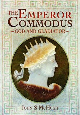 McHugh, John S - The Emperor Commodus: God and Gladiator - 9781473827554 - V9781473827554
