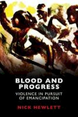 Hewlett, Nick - Blood and Progress: Violence in Pursuit of Emancipation - 9781474410601 - V9781474410601