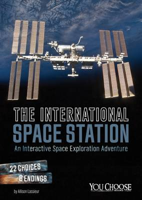 Lassieur, Allison - The International Space Station: An Interactive Space Exploration Adventure (You Choose: You Choose: Space) - 9781474711005 - V9781474711005