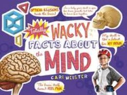 Meister, Cari - Totally Wacky Facts About the Mind (Mind Benders: Mind Benders) - 9781474712842 - V9781474712842