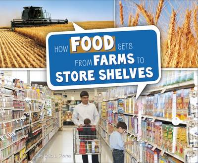 Shores, Erika L. - How Food Gets from Farms to Shop Shelves (Pebble Plus: Here to There) - 9781474713177 - V9781474713177