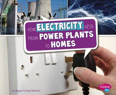 Peterson, Megan Cooley - How Electricity Gets from Power Plants to Homes (Pebble Plus: Here to There) - 9781474713238 - V9781474713238