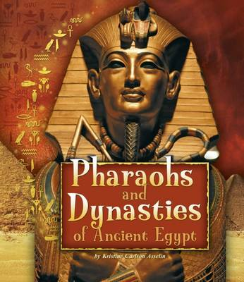 Asselin, Kristine Carlson - Pharaohs and Dynasties of Ancient Egypt (Fact Finders: Ancient Egyptian Civilization) - 9781474717359 - V9781474717359
