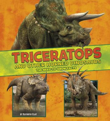 Clay, Kathryn, Vonne, Mira - Triceratops and Other Horned Dinosaurs: The Need-to-Know Facts (A+ Books: Dinosaur Fact Dig) - 9781474719407 - V9781474719407