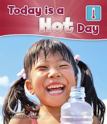 Rustad, Martha E. H. - Today is a Hot Day (Pebble Books: What is the Weather Today?) - 9781474738767 - V9781474738767