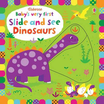 Watt, Fiona - Baby's Very First Slide and See Dinosaurs (Baby's Very First Books) - 9781474921718 - V9781474921718