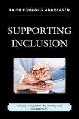 Andreasen, Faith Edmonds - Supporting Inclusion: School Administrators' Perspectives and Practices - 9781475807882 - V9781475807882