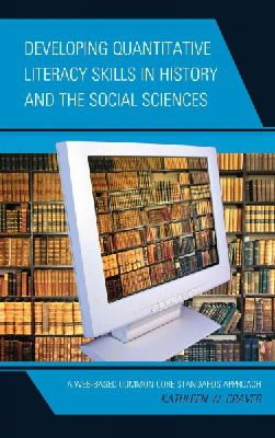 Craver, Kathleen W. - Developing Quantitative Literacy Skills in History and the Social Sciences: A Web-Based Common Core Standards Approach - 9781475810516 - V9781475810516