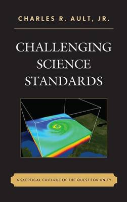 Ault, Charles R. - Challenging Science Standards: A Skeptical Critique of the Quest for Unity - 9781475818475 - V9781475818475