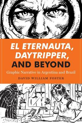 Foster, David William - El Eternauta, Daytripper, and Beyond: Graphic Narrative in Argentina and Brazil (World Comics and Graphic Nonfiction) - 9781477310854 - V9781477310854