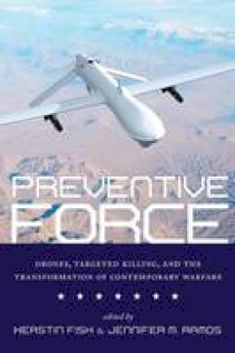 - Preventive Force: Drones, Targeted Killing, and the Transformation of Contemporary Warfare - 9781479857654 - V9781479857654