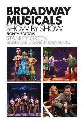 Green, Stanley, Ginell, Cary - Broadway Musicals, Show-by-Show: Eighth Edition - 9781480385474 - V9781480385474