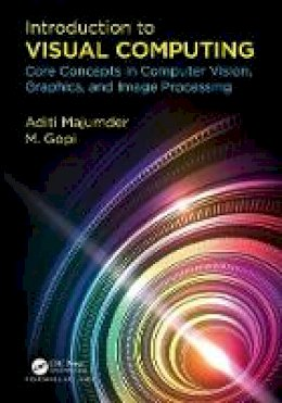 Majumder, Aditi, Gopi, M. - Introduction to Visual Computing: Core Concepts in Computer Vision, Graphics, and Image Processing - 9781482244915 - V9781482244915