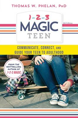 Phelan, Thomas - 1-2-3 Magic Teen: Communicate, Connect, and Guide Your Teen to Adulthood - 9781492637899 - V9781492637899