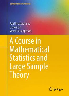 Bhattacharya, Rabi, Lin, Lizhen, Patrangenaru, Victor - A Course in Mathematical Statistics and Large Sample Theory (Springer Texts in Statistics) - 9781493940301 - V9781493940301