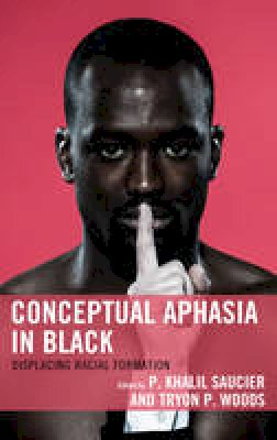 - Conceptual Aphasia in Black: Displacing Racial Formation (Critical Africana Studies) - 9781498517010 - V9781498517010