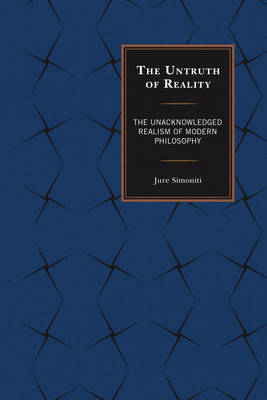 Simoniti, Jure - The Untruth of Reality: The Unacknowledged Realism of Modern Philosophy - 9781498518406 - V9781498518406