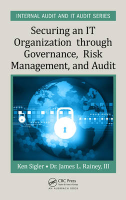 Sigler, Ken E.; Rainey, James L., III - Securing an IT Organization Through Governance, Risk Management, and Audit - 9781498737319 - V9781498737319