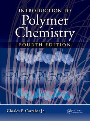 Carraher Jr., Charles E. - Introduction to  Polymer Chemistry, Fourth Edition - 9781498737616 - V9781498737616