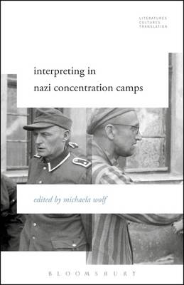 Michaela Wolf - Interpreting in Nazi Concentration Camps (Literatures, Cultures, Translation) - 9781501313257 - V9781501313257