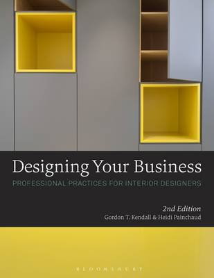 Kendall, Gordon T., Painchaud, Heidi - Designing Your Business: Professional Practices for Interior Designers - 9781501313950 - V9781501313950