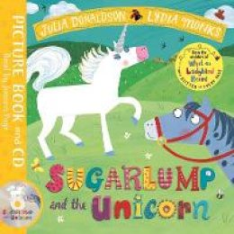Donaldson, Julia - Sugarlump and the Unicorn: Book and CD Pack (Julia Donaldson/Lydia Monks) - 9781509863679 - V9781509863679
