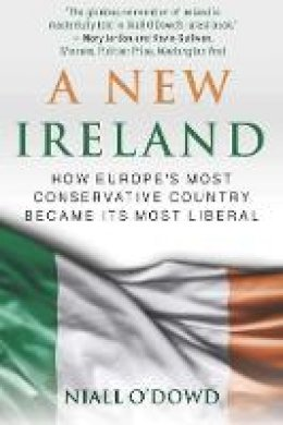 O'Dowd, Niall - A New Ireland: How Europe's Most Conservative Country Became Its Most Liberal - 9781510749290 - 9781510749290
