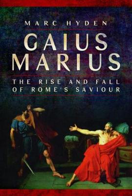 Hyden, Marc - Gaius Marius: The Rise and Fall of Rome's Saviour - 9781526702333 - V9781526702333