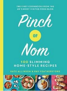 Featherstone, Kay, Allinson, Catherine - Pinch of Nom: 100 Slimming, Home-style Recipes - 9781529014068 - V9781529014068