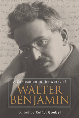Rolf J. Goebel - A Companion to the Works of Walter Benjamin (Studies in German Literature Linguistics and Culture) - 9781571139696 - V9781571139696