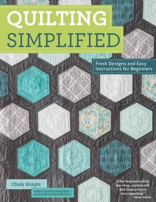 Choly Knight - Quilting Simplified: Fresh Designs and Easy Instructions for Beginners - 9781574219029 - V9781574219029