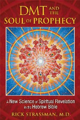 Strassman M.D., Rick - DMT and the Soul of Prophecy: A New Science of Spiritual Revelation in the Hebrew Bible - 9781594773426 - V9781594773426