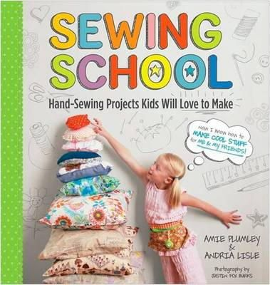 Amie Plumley, Andria Lisle - Sewing School: 21 Sewing Projects Kids Will Love to Make - 9781603425780 - V9781603425780