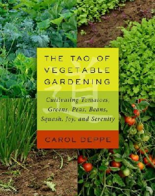 Deppe, Carol - The Tao of Vegetable Gardening: Cultivating Tomatoes, Greens, Peas, Beans, Squash, Joy, and Serenity - 9781603584876 - V9781603584876