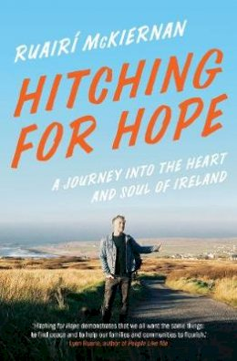 Ruairi McKiernan - Hitching for Hope: A Journey into the Heart and Soul of Ireland - 9781603589574 - 9781603589574