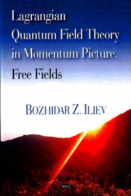 Iliev, Bozhidar Z. (Institute for Nuclear Research and Nuclear Energy) - Lagrangian Quantum Field Theory in Momentum Picture - 9781604561708 - V9781604561708