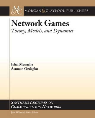 Network Games: Theory, Models, and Dynamics (Synthesis Lectures on