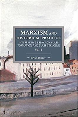 Palmer, Bryan D. - Marxism and Historical Practice (Vol. I): Interpretive Essays on Class Formation and Class Struggle (Historical Materalism Books Series) - 9781608466887 - V9781608466887