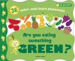 Sias, Ryan - Go Greenie! Are You Eating Something Green?: 36 Color-and-Learn Placemats - 9781609050108 - V9781609050108