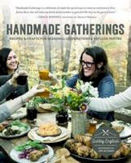 English, Ashley - Handmade Gatherings: Recipes and Crafts for Seasonal Celebrations and Potluck Parties - 9781611802740 - V9781611802740