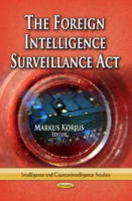Korjus, Markus - The Foreign Intelligence Surveillance Act (Intelligence and Counterintelligence Studies) - 9781628082357 - V9781628082357