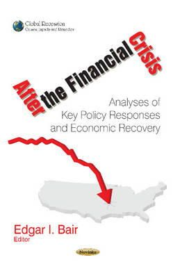 Bair, Edgar I - After the Financial Crisis: Analyses of Key Policy Responses and Economic Recovery (Global Recession - Causes, Impacts and Remedies) - 9781629485935 - V9781629485935
