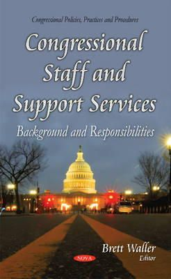 WALLER BRETT - Congressional Staff and Support Services: Background and Responsibilities (Congressional Policies Practices and Procedures) - 9781631178214 - V9781631178214
