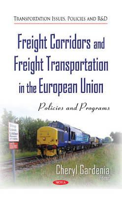 Gardenia, Cheryl - Freight Corridors and Freight Transportation in the European Union: Policies and Programs - 9781633213609 - V9781633213609